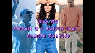 Hey Ma (English Version ) Pitbull & J Balvin feat .Camila Cabello