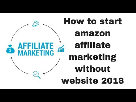 How to start amazon affiliate marketing without website 2018