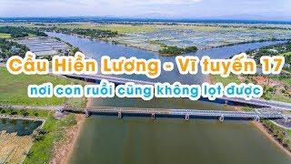 Flycam Cầu Hiền Lương - Vĩ Tuyến 17 Nơi Chia Cách Hai Miền Việt Nam - Nếm TV