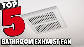 Best Bathroom Exhaust Fans Reviews 2021 | Best Budget Bathroom Exhaust Fans (Buying Guide)
