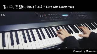 '정기고, 찬열 (CHANYEOL) - Let Me Love You' Piano Cover (Junggigo/EXO)