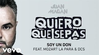 Soy Un Don (Audio) - Juan Magan feat. Mozart La Para (Video)