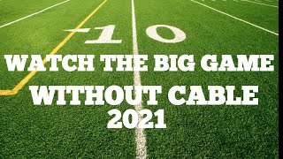How To Watch The Big Game Without Cable Or Satellite. Watch The Super Bowl For Free.