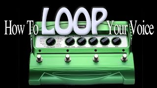 How To Loop Your Voice With A Line 6 DL4