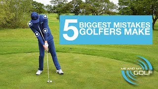 THE 5 BIGGEST MISTAKES THAT GOLFERS MAKE