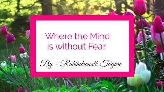 Explanation of Where the Mind is without Fear by Rabindranath Tagore