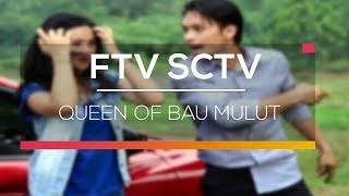 FTV SCTV - Queen Of Bau Mulut