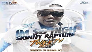 Skinny Rapture - So High (Tweety Bird Riddim) | Head Concussion Records