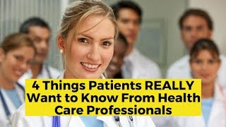 View the video 4 Things Patients Really Want to Hear from Health Care Professionals