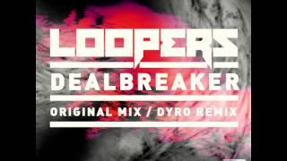 Loopers   Dealbreaker (Dyro Remix)