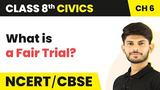 What is a Fair Trial? - Understanding Our Criminal Justice System | Class 8 Civics