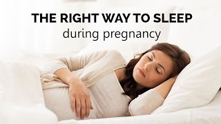 The right way to sleep during pregnancy