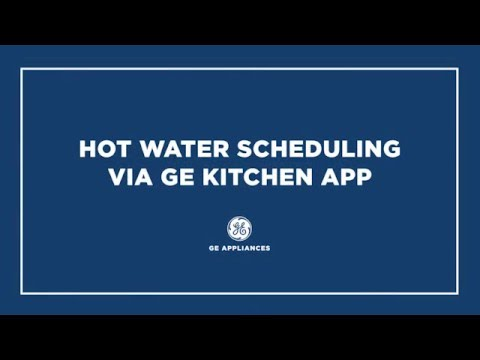 HOT WATER SCHEDULING VIA GE KITCHEN APP - GE PROFILE™ SERIES