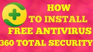 360 TOTAL SECURITY FREE ANTIVIRUS | DOWNLOAD AND INSTALLATION IN WINDOWS PC (HD)