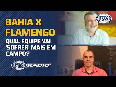 BAHIA X FLAMENGO: Qual equipe vai 'sofrer' mais em campo? Veja debate no Fox Sports Rádio