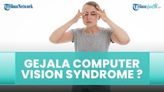 Gejala-gejala yang Disebabkan oleh Computer Vision Syndrome, Ini Kata Dokter Spesialis Mata