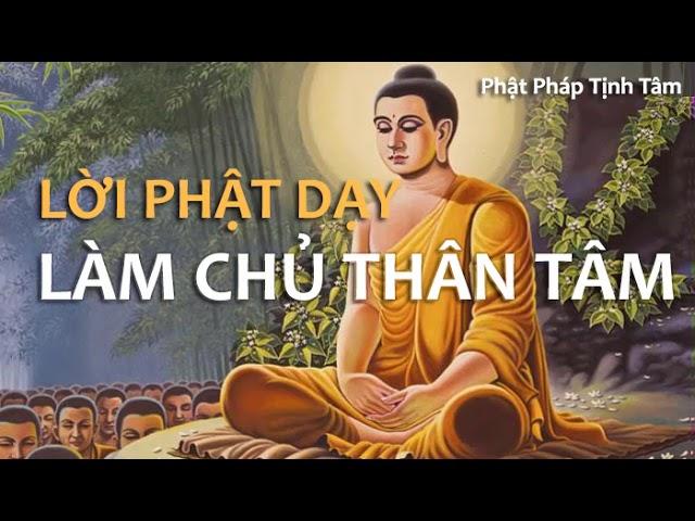 Lời Phật dạy về Làm Chủ Thân Tâm – Nghe Phật Pháp Tịnh Tâm
