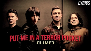Arctic Monkeys - Put Me In A Terror Pocket (Live) [lyrics]