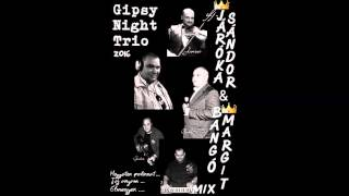 Gipsy Night Trio - Jároka Sándor & Bangó Margit MIX 2016
