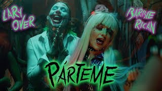 Párteme - Lary Over feat. Barbie Rican (Video)