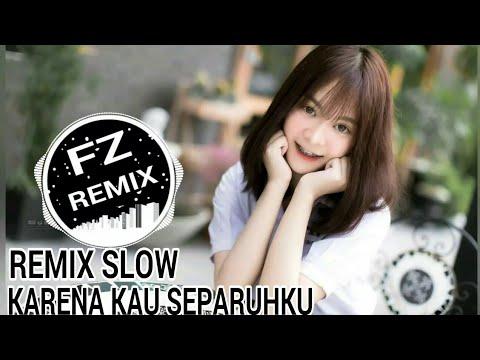 DJ KARENA KAU SEPARUHKU REMIX SLOW FULLBASS TERBARU 2019