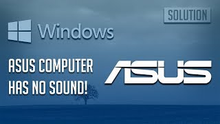 Fix Asus Laptop Has No Sound Windows 10/8/7 - [3 Solutions 2021]