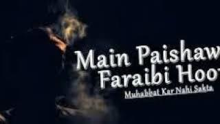 Main Paishawar Faraibi Hoon Muhabbat Kar Nahi Sakta !!