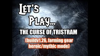 Let's Play : The Curse of Tristram ! ((Farming gear, Heroic/Mythic mode Activate))