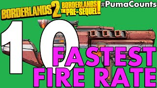 Top 10 Fastest Fire Rate Guns and Weapons in Borderlands 2 and The Pre-Sequel! #PumaCounts