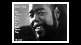Barry White I'm Gonna Love You Just a Little More Baby (dj ienz)