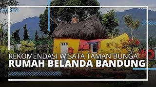 VIDEO TRAVEL | Rekomendasi Wisata Taman Bunga Rumah Belanda Bandung, Banyak Spot Instagramable