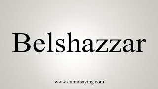 How To Pronounce Belshazzar