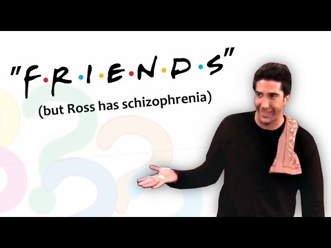 """Friends"" but Ross has schizophrenia"