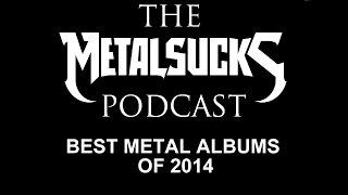 Best Metal Albums of 2014 on The MetalSucks Podcast #78