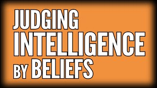 Can You Judge Intelligence Based on Beliefs?