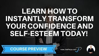 Learn How To Instantly Transform Your Confidence And Self-Esteem Today!