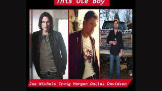 Joe Nichols, Craig Morgan, Dallas Davidson - This Ole Boy