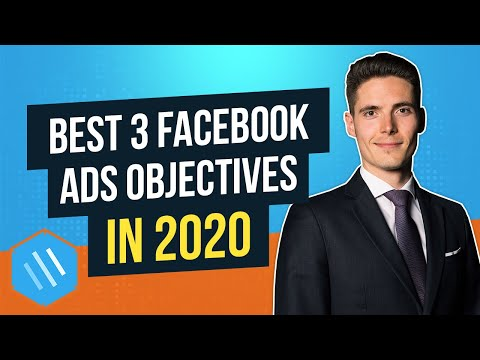 Facebook Ads: The 3 BEST Campaign Objectives You Should be Using in 2019 (and what to avoid)