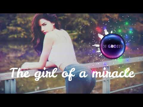 DJ GROSSU - The girl of a miracle | Chill Mix HIT 'Happy Year' 2021
