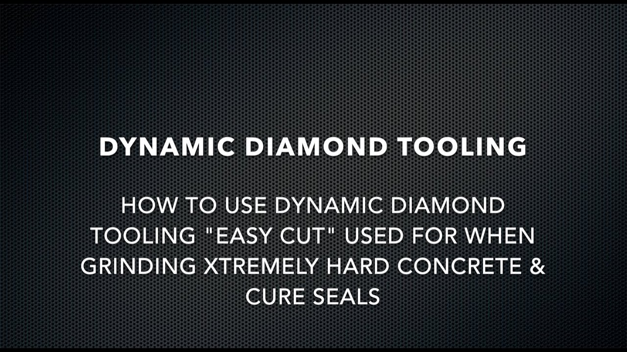 "HOW TO USE DYNAMIC DIAMOND TOOLING ""EASY CUT"" USED FOR WHEN GRINDING XTREMELY HARD CONCRETE & CURE SEALS"