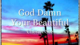 God Damn You're Beautiful - Chester See - lyrics