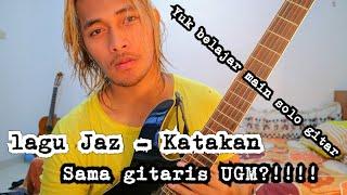 Yuk Belajar Gitar Solo Lagu Jaz   Katakan Sama Gitaris UGM!!