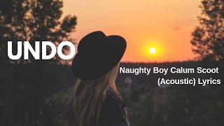 Naughty Boy,Calum Scott - Undo (Acoustic Lyrics)
