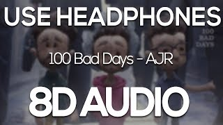 AJR - 100 Bad Days (8D AUDIO)