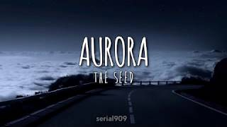 AURORA   The Seed (lyrics)