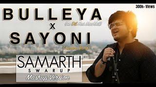 Bulleya (Ae Dil Hai Mushkil) / Sayoni (Junoon) - Mashup Version [SAMARTH SWARUP]