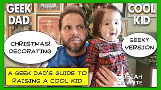 A Geek Dads Guide To Raising A Cool Kid: Decorating For Christmas