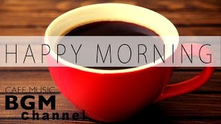 Happy Morning Jazz Mix - Relaxing Jazz & Bossa Nova Music - Morning Cafe Music