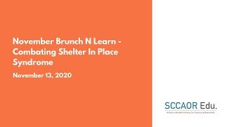 November Brunch N Learn – Combating Shelter In Place Syndrome – November 13, 2020.
