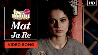 Mat Ja Re - Song Video - Tanu Weds Manu Returns